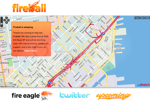 Fireball, a prototype that mashed up Twitter for its social graph, Upcoming for its calendar of Web 2.0 Expo events, and Fire Eagle for its location-awareness.